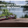 Why Can't Glasses Fix My Vision? The Albinism Perspective