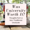 Was University Worth It? Thoughts from a Non-Traditional Graduate