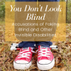 You Don't Look Blind: Accusations of Faking Blind and Other Invisible Disabilities