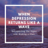 When Depression Returns Like a Wave: Recognizing the Signs and Making a Plan