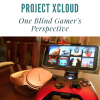 A Review of Microsoft's Project xCloud: One Blind Gamer's Perspective