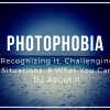 Photophobia: Recognizing It, Challenging Situations, & What You Can Do About It