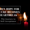When Hope for a Cure Becomes Heartbreak: The Journey to Self-Acceptance