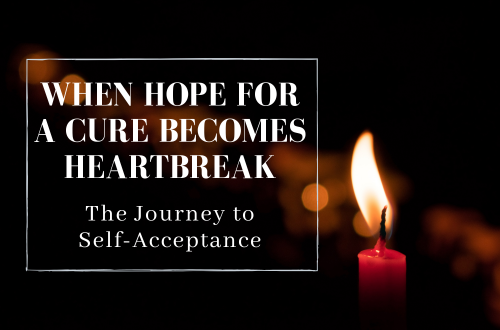 When hoep for a cure becomes heartbreak: The journey to self-acceptance
